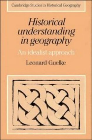 Historical Understanding in Geography: An Idealist Approach 9780521246781