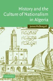 History and the Culture of Nationalism in Algeria 9780521843737