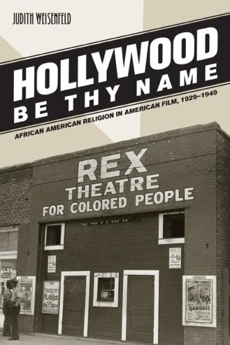 Hollywood Be Thy Name: African American Religion in American Film, 1929-1949 9780520251007