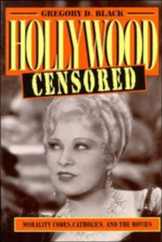 Hollywood Censored: Morality Codes, Catholics, and the Movies 9780521565929