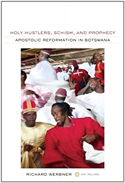 Holy Hustlers, Schism, and Prophecy: Apostolic Reformation in Botswana [With DVD] 9780520268548