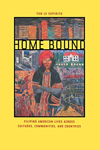 Home Bound: Filipino American Lives Across Cultures, Communities, and Countries 9780520235274