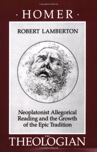 Homer the Theologian: Neoplatonist Allegorical Reading and the Growth of the Epic Tradition 9780520066076