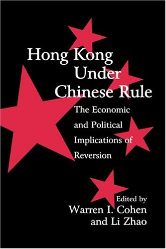 Hong Kong Under Chinese Rule: The Economic and Political Implications of Reversion 9780521621588
