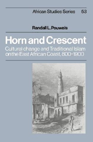 Horn and Crescent: Cultural Change and Traditional Islam on the East African Coast, 800-1900 9780521323086
