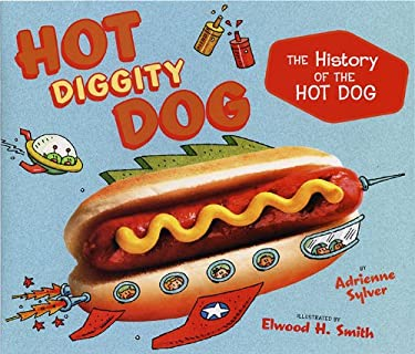 Hot Diggity Dog: The History of the Hot Dog 9780525478973