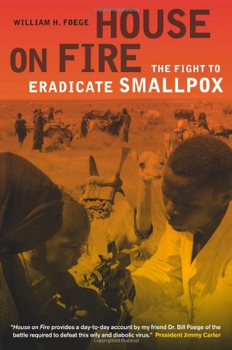 House on Fire: The Fight to Eradicate Smallpox 9780520268364