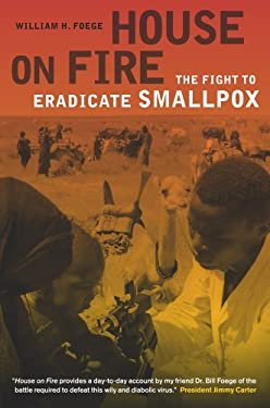 House on Fire: The Fight to Eradicate Smallpox 9780520274471