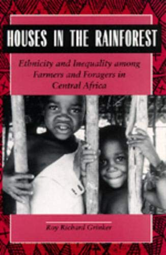 Houses in the Rainforest: Ethnicity and Inequality Among Farmers and Foragers in Central Africa 9780520089754