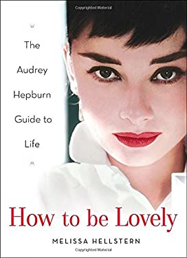 How to Be Lovely: The Audrey Hepburn Way of Life 9780525948230