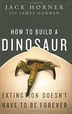 How to Build a Dinosaur: Extinction Doesn't Have to Be Forever 9780525951049