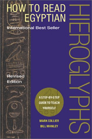 How to Read Egyptian Hieroglyphs: A Step-By-Step Guide to Teach Yourself, Revised Edition 9780520239494