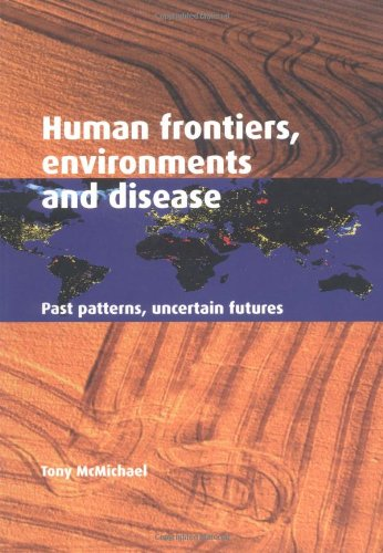 Human Frontiers, Environments and Disease: Past Patterns, Uncertain Futures 9780521004947