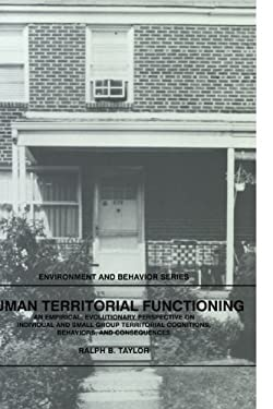Human Territorial Functioning: An Empirical, Evolutionary Perspective on Individual and Small Group Territorial Cognitions, Behaviors, and Consequenc 9780521313070