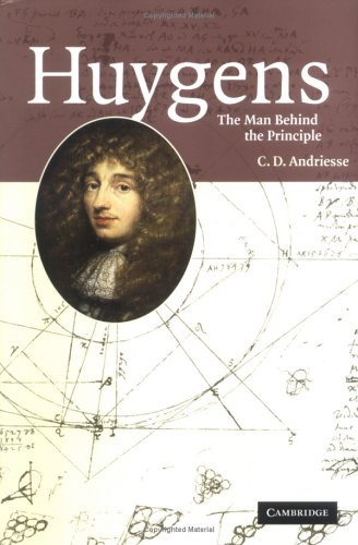 Huygens: The Man Behind the Principle 9780521850902
