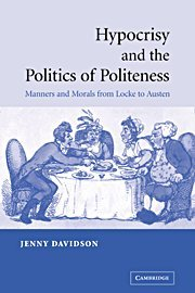 Hypocrisy and the Politics of Politeness : Manners and Morals from Locke to Austen