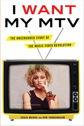 I Want My MTV: The Uncensored Story of the Music Video Revolution 9780525952305