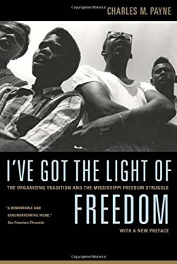 I've Got the Light of Freedom: The Organizing Tradition and the Mississippi Freedom Struggle 9780520251762