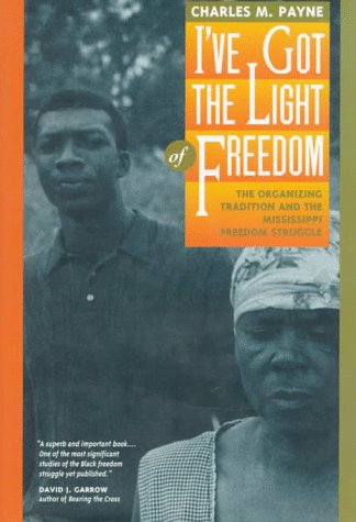 I've Got the Light of Freedom: The Organizing Tradition and the Mississippi Freedom Struggle 9780520085152