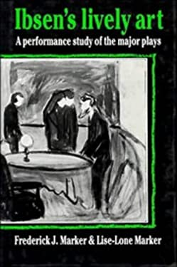 Ibsen's Lively Art: A Performance Study of the Major Plays 9780521266437