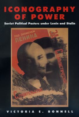 Iconography of Power: Soviet Political Posters Under Lenin and Stalin 9780520221536