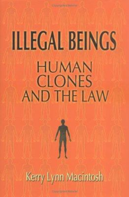 Illegal Beings: Human Clones and the Law 9780521853286