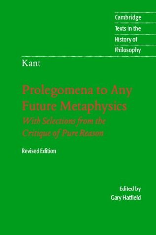 Immanuel Kant: Prolegomena to Any Future Metaphysics: That Will Be Able to Come Forward as Science: With Selections from the Critique of Pure Reason 9780521535359