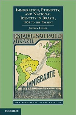Immigration, Ethnicity, and National Identity in Brazil, 1808 to the Present 9780521145350