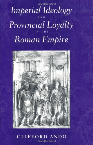 Imperial Ideology and Provincial Loyalty in the Roman Empire 9780520220676