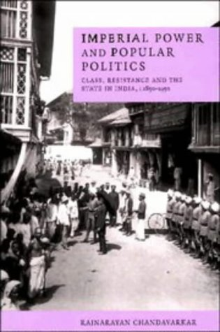 Imperial Power and Popular Politics: Class, Resistance and the State in India, 1850 1950