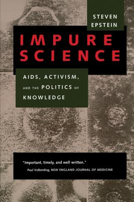 Impure Science: AIDS, Activism, and the Politics of Knowledge 9780520214453