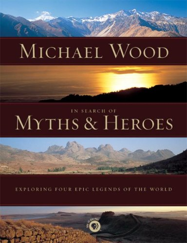In Search of Myths and Heroes: Exploring Four Epic Legends of the World 9780520251700
