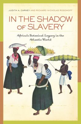 In the Shadow of Slavery: Africa's Botanical Legacy in the Atlantic World 9780520257504