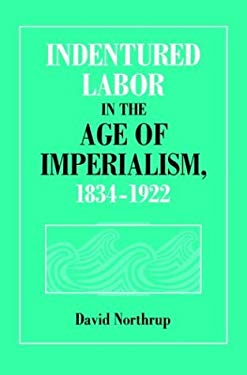 Indentured Labor in the Age of Imperialism, 1834-1922 9780521480475