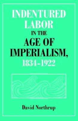Indentured Labor in the Age of Imperialism, 1834-1922 9780521485197