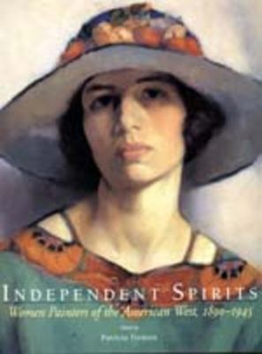 Independent Spirits: Women Painters of the American West, 1890-1945, (in Association with Autry Museum of Western Heritage) 9780520202030