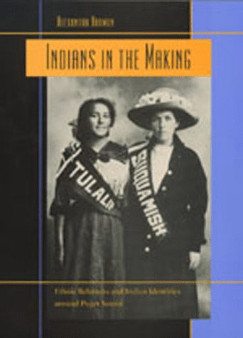 Indians in the Making: Ethnic Relations and Indian Identities Around Puget Sound  by Alexandra Harmon