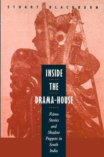 Inside the Drama-House: Rama Stories and Shadow Puppets in South India 9780520202061