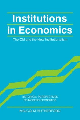 Institutions in Economics: The Old and the New Institutionalism 9780521574471
