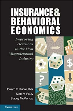 Insurance and Behavioral Economics: Improving Decisions in the Most Misunderstood Industry 9780521608268