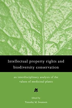 Intellectual Property Rights and Biodiversity Conservation: An Interdisciplinary Analysis of the Values of Medicinal Plants 9780521635806