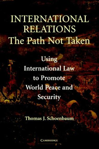 International Relations--The Path Not Taken: Using International Law to Promote World Peace and Security 9780521681506