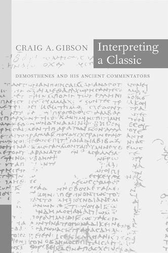 Interpreting a Classic: Demosthenes and His Ancient Commentators 9780520229563