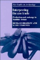 Interpreting the Axe Trade: Production and Exchange in Neolithic Britain 1751543
