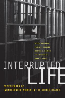 Interrupted Life: Experiences of Incarcerated Women in the United States 9780520258891
