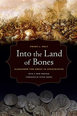 Into the Land of Bones: Alexander the Great in Afghanistan, with a New Preface 9780520274327
