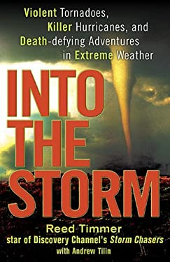 Into the Storm: Violent Tornadoes, Killer Hurricanes, and Death-Defying Adventures in Extreme Weather 9780525951933