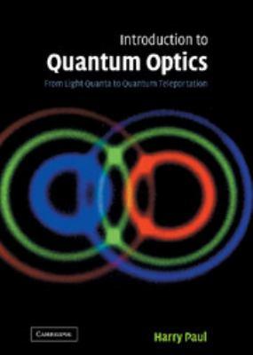 Introduction to Quantum Optics: From Light Quanta to Quantum Teleportation 9780521835633