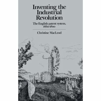 Inventing the Industrial Revolution: The English Patent System, 1660-1800 9780521301046