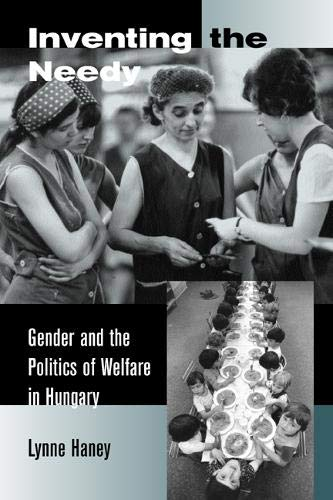 Inventing the Needy: Gender and the Politics of Welfare in Hungary 9780520231023